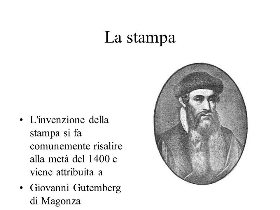 La stampa L'invenzione della tampa si fa comunemente risalir alla metà del 1400 e viene attribuita a L'invenzione della stampa si fa comunemente risal