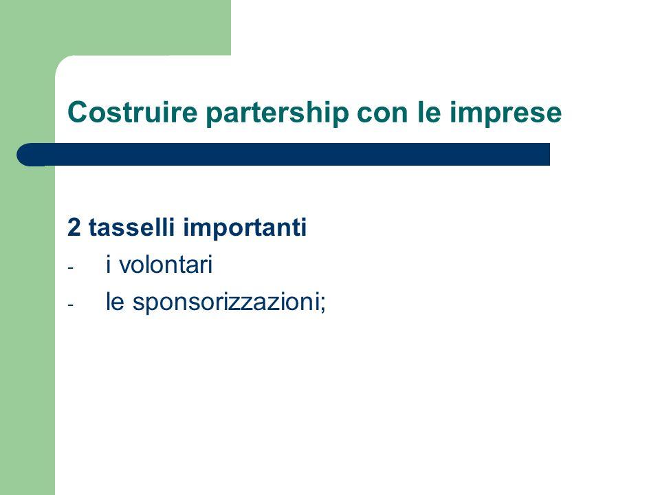 Costruire partership con le imprese 2 tasselli importanti - i volontari - le sponsorizzazioni;