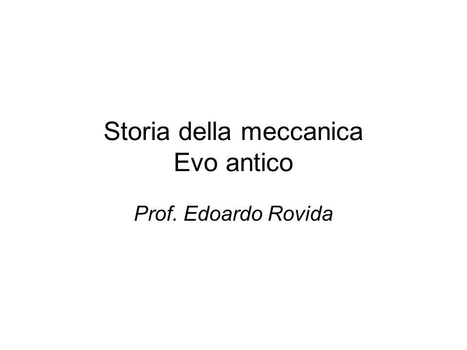 Storia della meccanica Evo antico Prof. Edoardo Rovida
