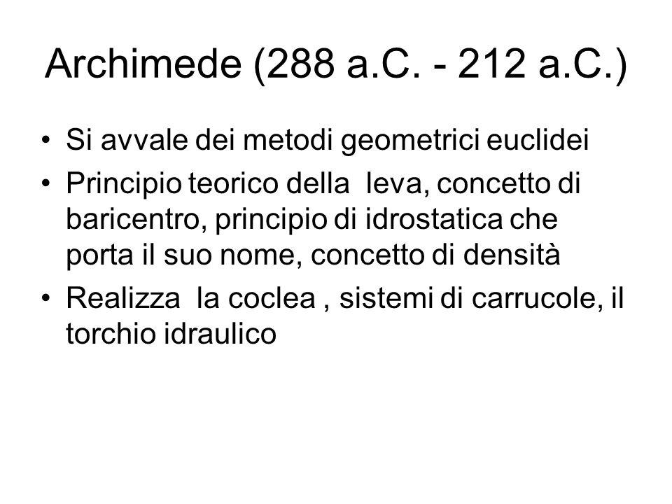 Archimede (288 a.C. - 212 a.C.) Si avvale dei metodi geometrici euclidei Principio teorico della leva, concetto di baricentro, principio di idrostatic