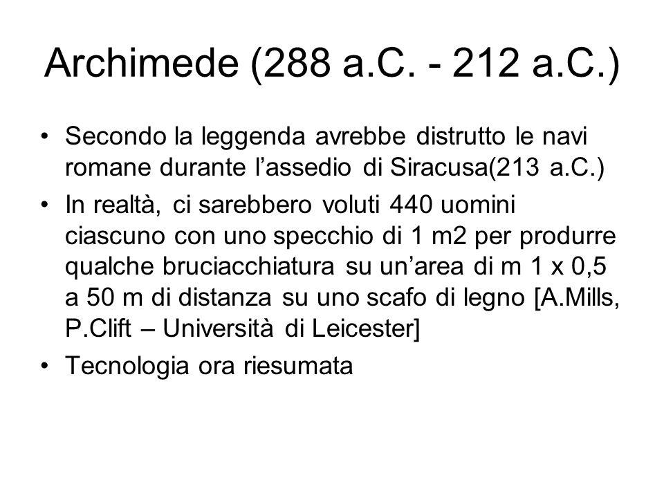 Archimede (288 a.C. - 212 a.C.) Secondo la leggenda avrebbe distrutto le navi romane durante lassedio di Siracusa(213 a.C.) In realtà, ci sarebbero vo