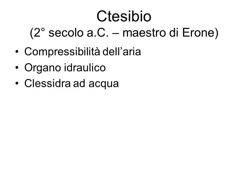 Ctesibio (2° secolo a.C. – maestro di Erone) Compressibilità dellaria Organo idraulico Clessidra ad acqua