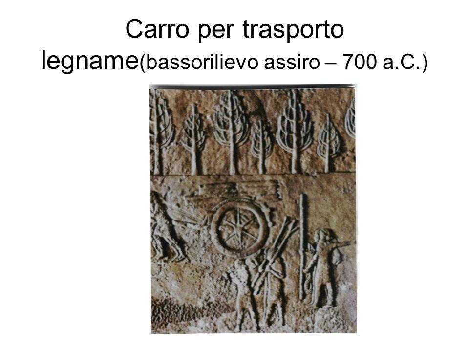 Carro per trasporto legname (bassorilievo assiro – 700 a.C.)