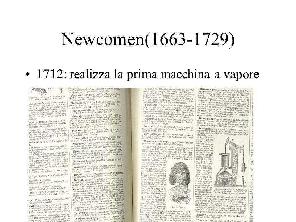 Newcomen(1663-1729) 1712: realizza la prima macchina a vapore