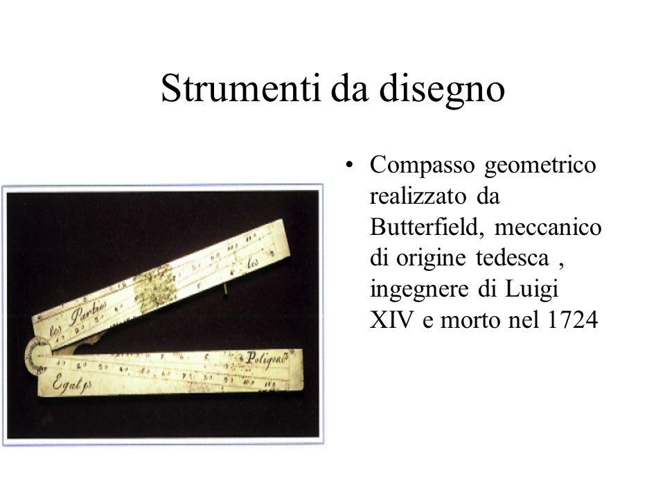 Strumenti da disegno Compasso geometrico realizzato da Butterfield, meccanico di origine tedesca, ingegnere di Luigi XIV e morto nel 1724