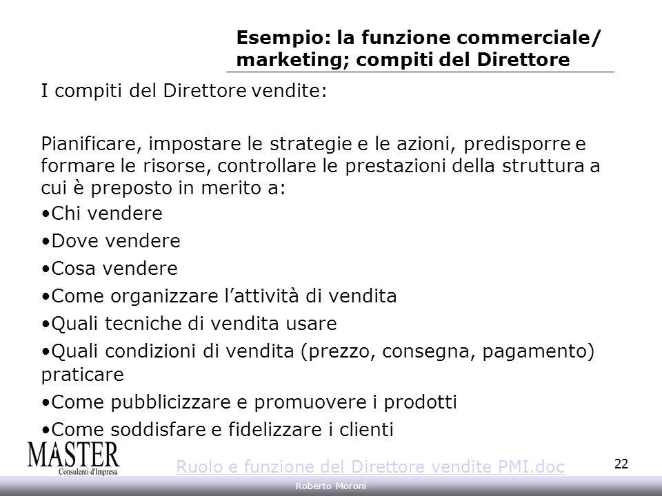 Annarita Gelasio Roberto Moroni 22 I compiti del Direttore vendite: Pianificare, impostare le strategie e le azioni, predisporre e formare le risorse,