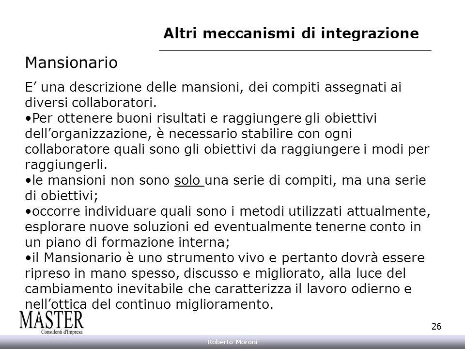Annarita Gelasio Roberto Moroni 26 Altri meccanismi di integrazione Mansionario E una descrizione delle mansioni, dei compiti assegnati ai diversi col