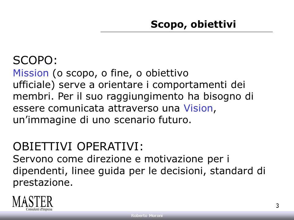 Annarita Gelasio Roberto Moroni 3 Scopo, obiettivi SCOPO: Mission (o scopo, o fine, o obiettivo ufficiale) serve a orientare i comportamenti dei membr