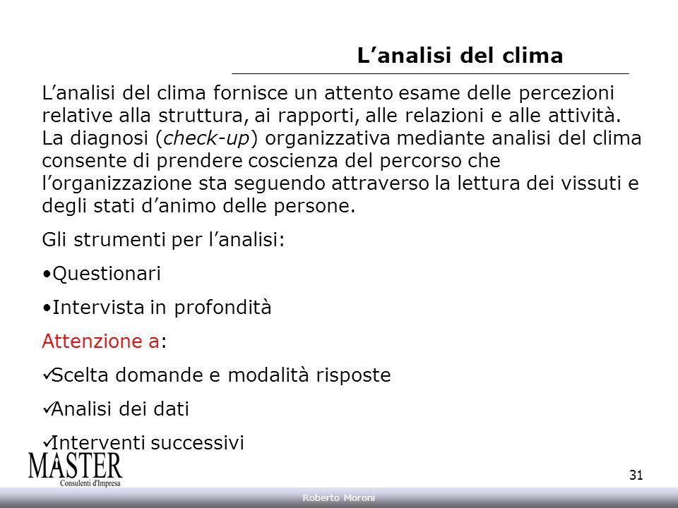 Annarita Gelasio Roberto Moroni 31 Lanalisi del clima Lanalisi del clima fornisce un attento esame delle percezioni relative alla struttura, ai rappor