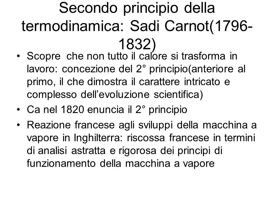 Secondo principio della termodinamica: Sadi Carnot(1796- 1832) Scopre che non tutto il calore si trasforma in lavoro: concezione del 2° principio(ante