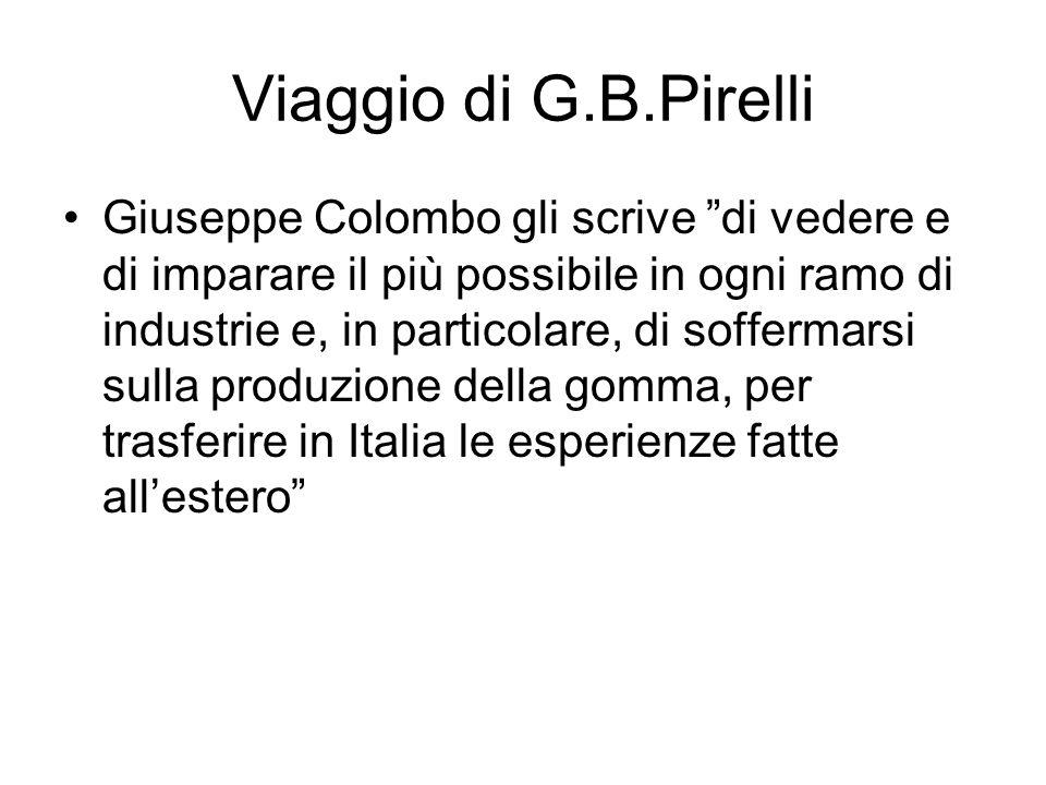 Viaggio di G.B.Pirelli Giuseppe Colombo gli scrive di vedere e di imparare il più possibile in ogni ramo di industrie e, in particolare, di soffermars