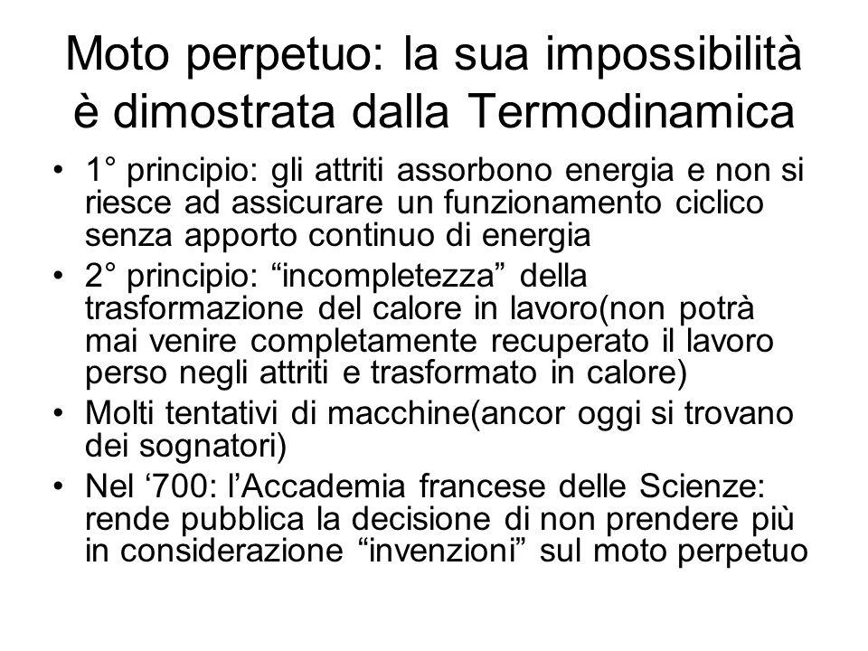 Moto perpetuo: la sua impossibilità è dimostrata dalla Termodinamica 1° principio: gli attriti assorbono energia e non si riesce ad assicurare un funz