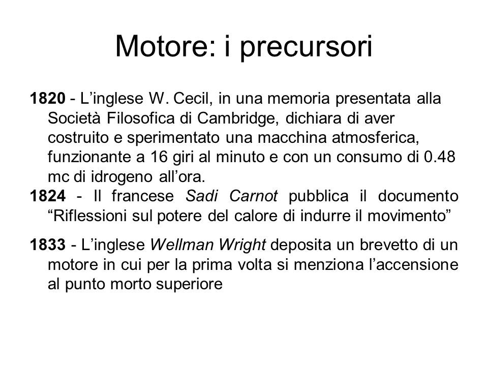 Motore: i precursori 1820 - Linglese W. Cecil, in una memoria presentata alla Società Filosofica di Cambridge, dichiara di aver costruito e sperimenta