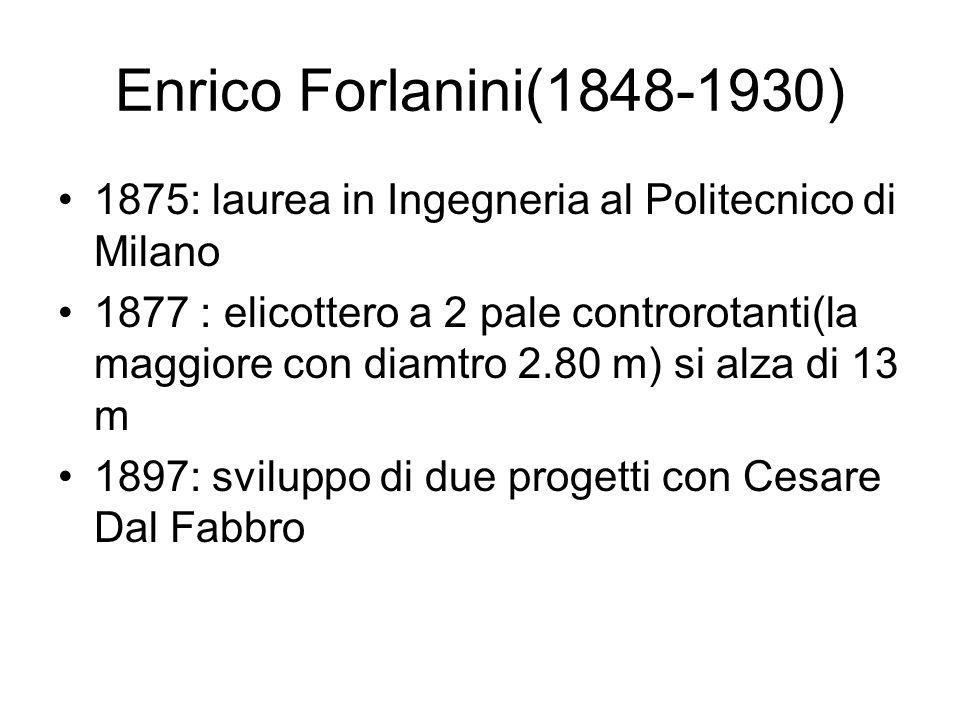 Enrico Forlanini(1848-1930) 1875: laurea in Ingegneria al Politecnico di Milano 1877 : elicottero a 2 pale controrotanti(la maggiore con diamtro 2.80