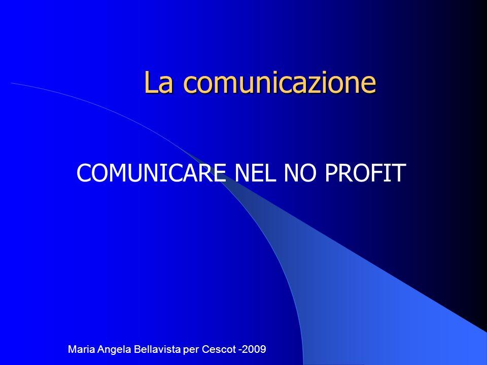 La comunicazione COMUNICARE NEL NO PROFIT Maria Angela Bellavista per Cescot -2009