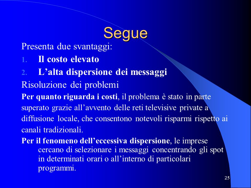 25 Segue Presenta due svantaggi: 1. Il costo elevato 2. Lalta dispersione dei messaggi Risoluzione dei problemi Per quanto riguarda i costi, il proble