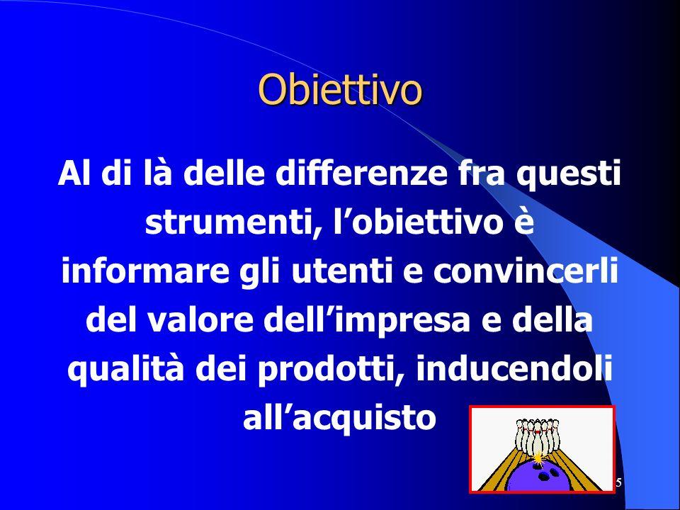 5 Obiettivo Al di là delle differenze fra questi strumenti, lobiettivo è informare gli utenti e convincerli del valore dellimpresa e della qualità dei
