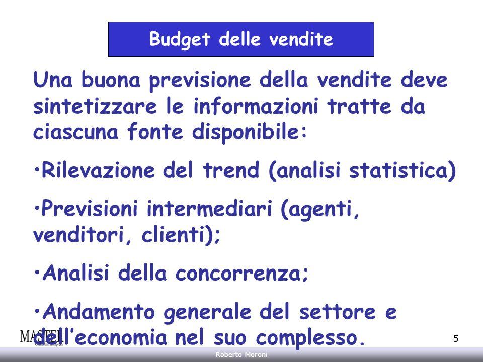 Annarita Gelasio Roberto Moroni 5 Budget delle vendite Una buona previsione della vendite deve sintetizzare le informazioni tratte da ciascuna fonte d