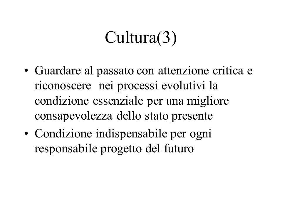 Cultura(3) Guardare al passato con attenzione critica e riconoscere nei processi evolutivi la condizione essenziale per una migliore consapevolezza de