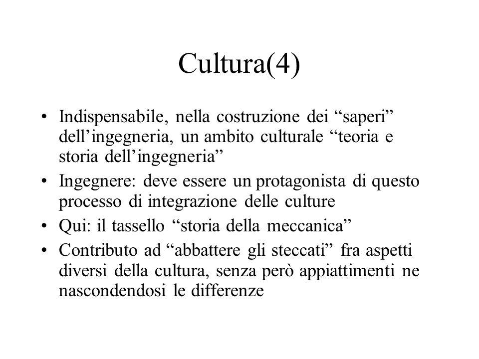 Cultura(4) Indispensabile, nella costruzione dei saperi dellingegneria, un ambito culturale teoria e storia dellingegneria Ingegnere: deve essere un p