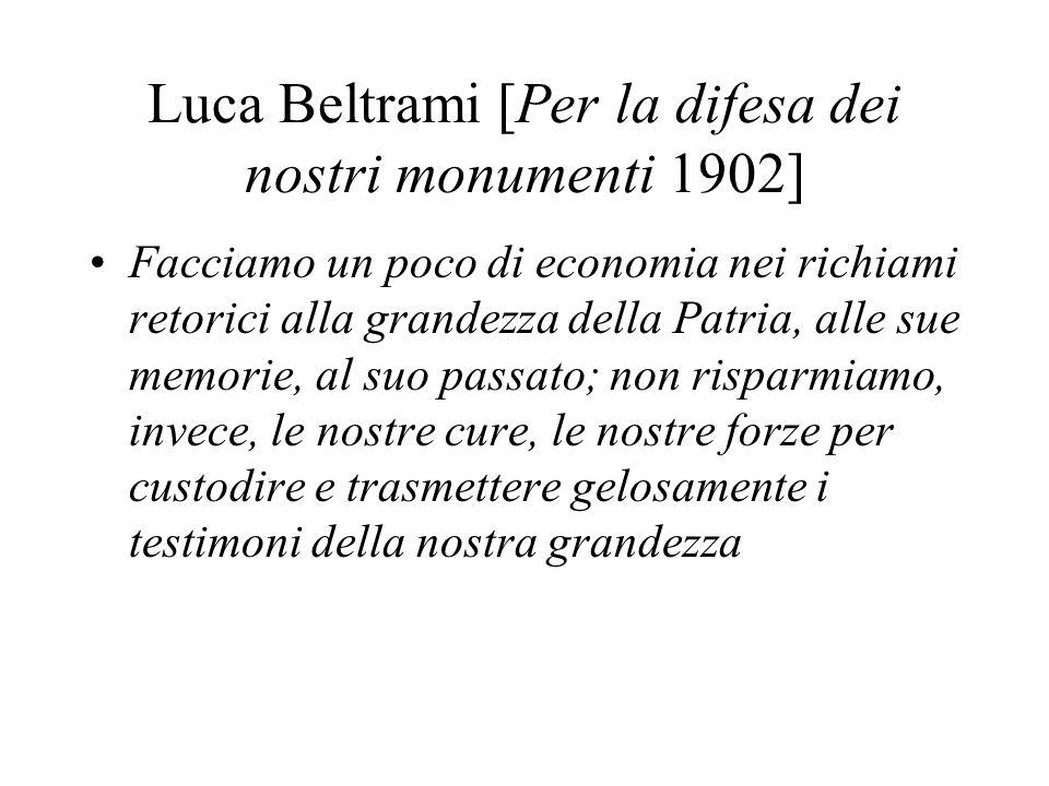Luca Beltrami [Per la difesa dei nostri monumenti 1902] Facciamo un poco di economia nei richiami retorici alla grandezza della Patria, alle sue memor