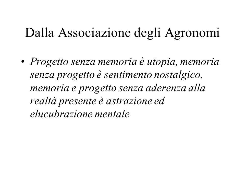 Dalla Associazione degli Agronomi Progetto senza memoria è utopia, memoria senza progetto è sentimento nostalgico, memoria e progetto senza aderenza a