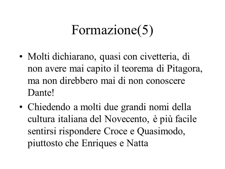 Formazione(5) Molti dichiarano, quasi con civetteria, di non avere mai capito il teorema di Pitagora, ma non direbbero mai di non conoscere Dante! Chi