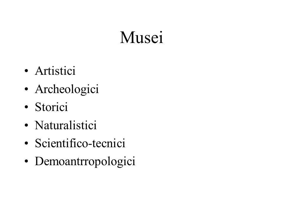 Musei Artistici Archeologici Storici Naturalistici Scientifico-tecnici Demoantrropologici