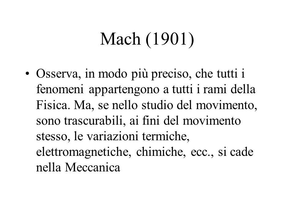 Mach (1901) Osserva, in modo più preciso, che tutti i fenomeni appartengono a tutti i rami della Fisica. Ma, se nello studio del movimento, sono trasc