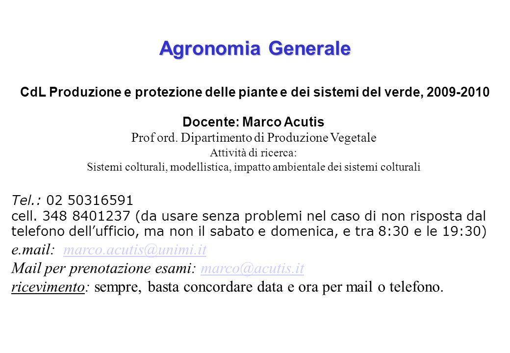 Agronomia Generale CdL Produzione e protezione delle piante e dei sistemi del verde, 2009-2010 Docente: Marco Acutis Prof ord. Dipartimento di Produzi