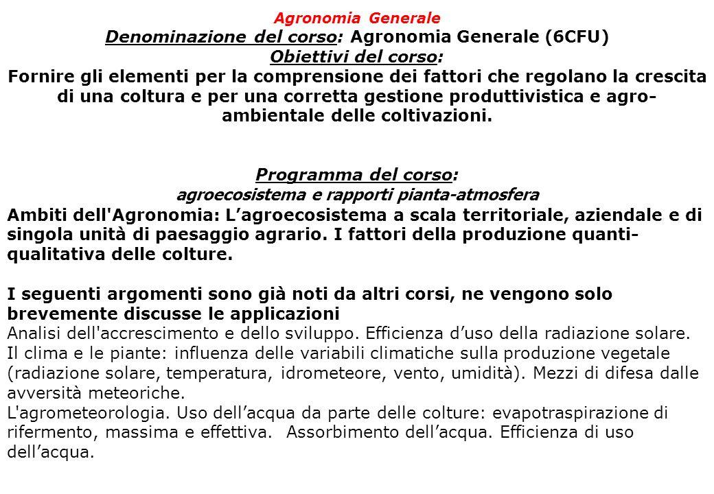 Agronomia Generale Denominazione del corso: Agronomia Generale ( 6CFU) Obiettivi del corso: Fornire gli elementi per la comprensione dei fattori che r