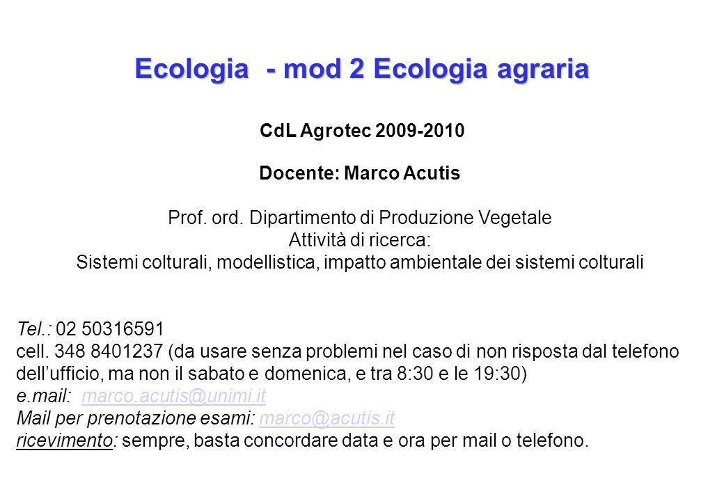 Ecologia - mod 2 Ecologia agraria CdL Agrotec 2009-2010 Docente: Marco Acutis Prof.
