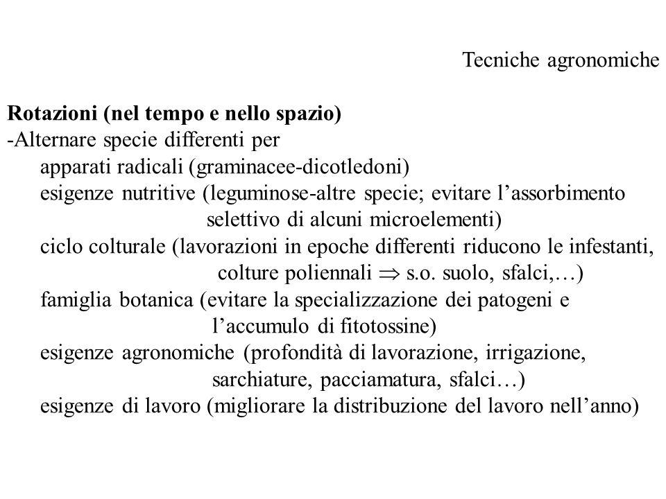 Tecniche agronomiche Rotazioni (nel tempo e nello spazio) -Alternare specie differenti per apparati radicali (graminacee-dicotledoni) esigenze nutriti