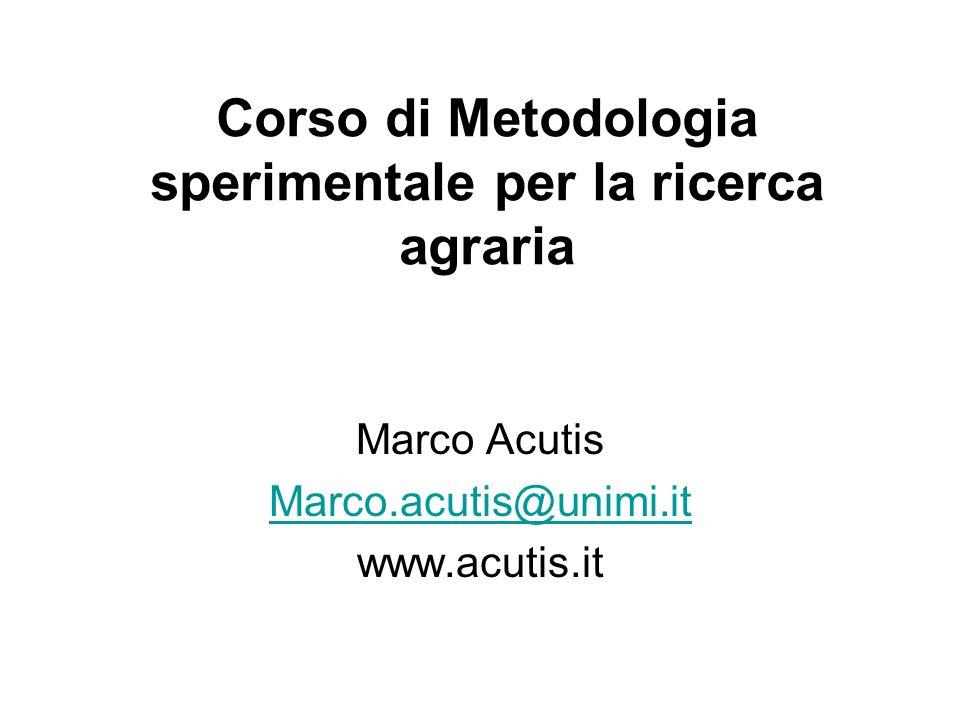 Corso di Metodologia sperimentale per la ricerca agraria Marco Acutis Marco.acutis@unimi.it www.acutis.it