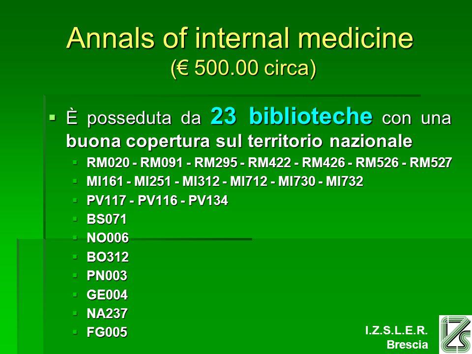 I.Z.S.L.E.R. Brescia Annals of internal medicine ( 500.00 circa) È posseduta da 23 biblioteche con una buona copertura sul territorio nazionale È poss