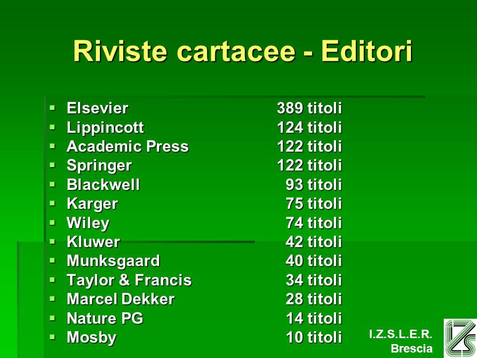 I.Z.S.L.E.R. Brescia Riviste cartacee - Editori Elsevier389 titoli Elsevier389 titoli Lippincott124 titoli Lippincott124 titoli Academic Press122 tito