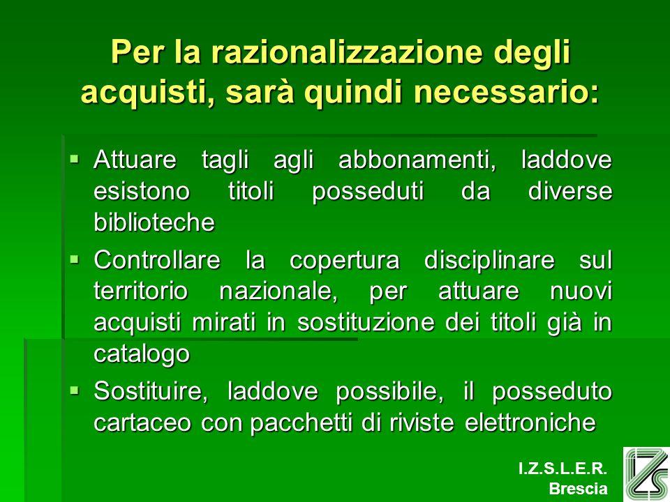 I.Z.S.L.E.R. Brescia Per la razionalizzazione degli acquisti, sarà quindi necessario: Attuare tagli agli abbonamenti, laddove esistono titoli possedut