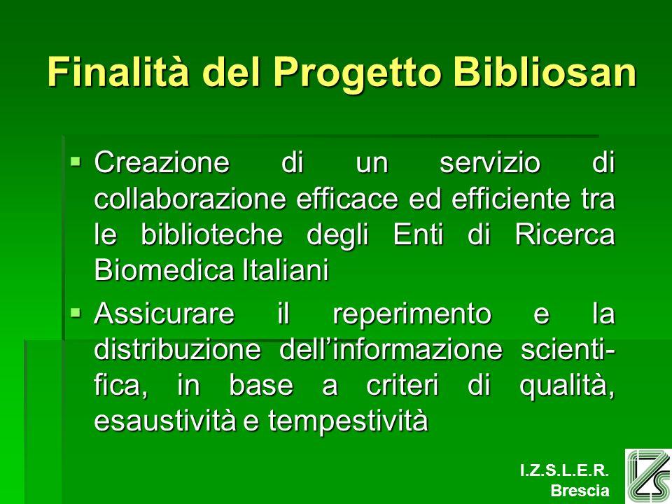 I.Z.S.L.E.R. Brescia Finalità del Progetto Bibliosan Creazione di un servizio di collaborazione efficace ed efficiente tra le biblioteche degli Enti d