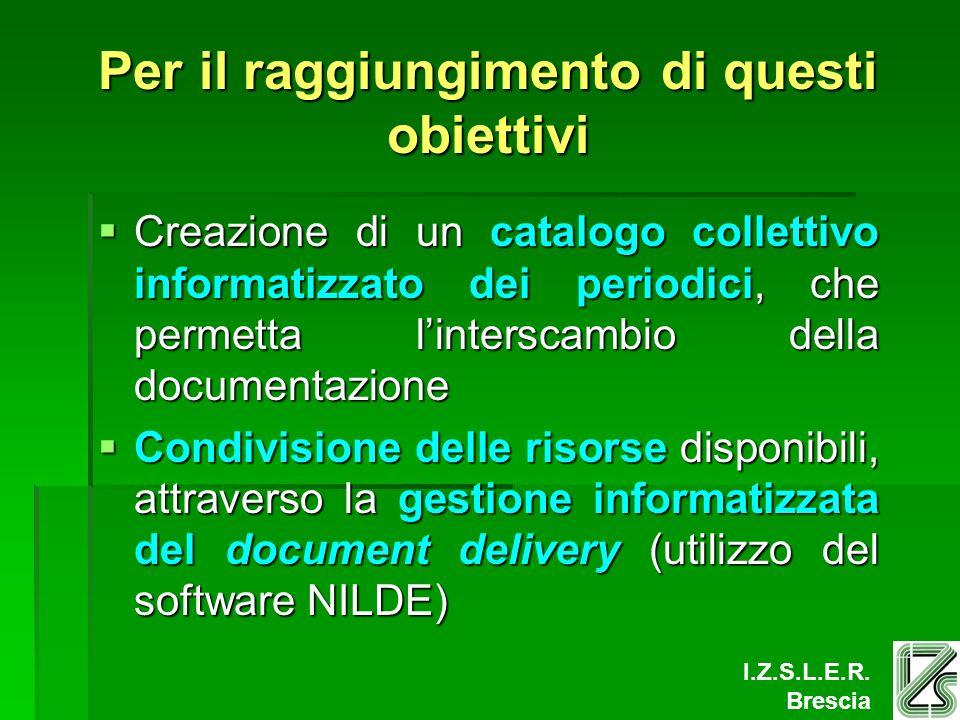 I.Z.S.L.E.R. Brescia Per il raggiungimento di questi obiettivi Creazione di un catalogo collettivo informatizzato dei periodici, che permetta lintersc