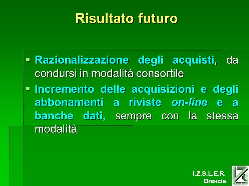 I.Z.S.L.E.R. Brescia Risultato futuro Razionalizzazione degli acquisti, da condursi in modalità consortile Razionalizzazione degli acquisti, da condur