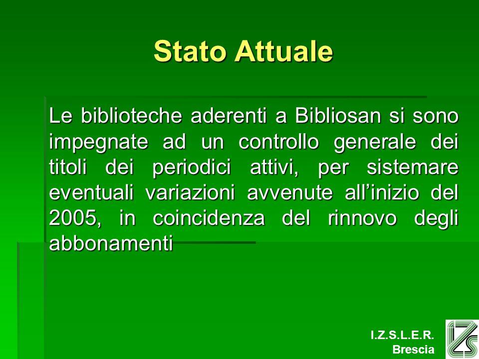 I.Z.S.L.E.R. Brescia Stato Attuale Le biblioteche aderenti a Bibliosan si sono impegnate ad un controllo generale dei titoli dei periodici attivi, per