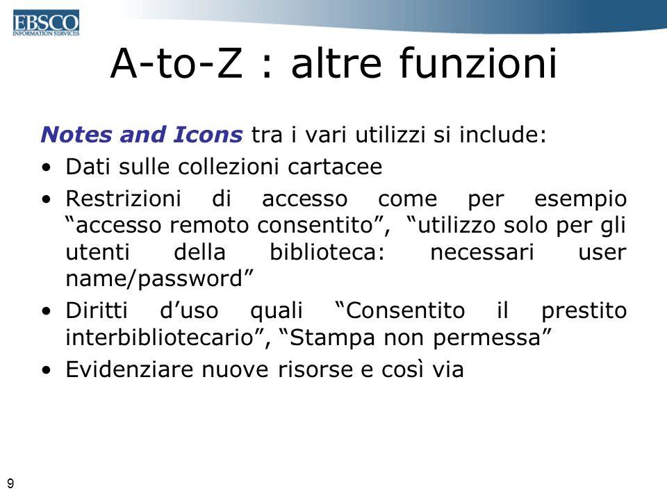 9 A-to-Z : altre funzioni Notes and Icons tra i vari utilizzi si include: Dati sulle collezioni cartacee Restrizioni di accesso come per esempio acces