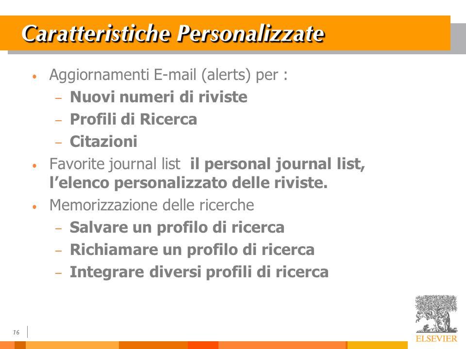 16 Caratteristiche Personalizzate Aggiornamenti E-mail (alerts) per : – Nuovi numeri di riviste – Profili di Ricerca – Citazioni Favorite journal list il personal journal list, lelenco personalizzato delle riviste.