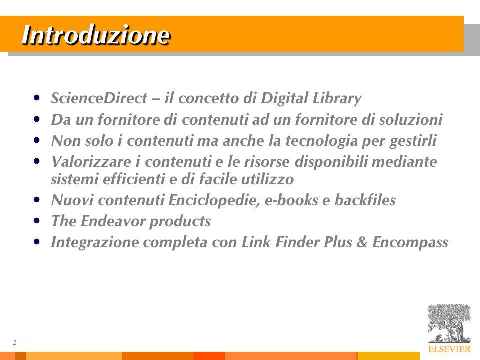 3 Digital Library Dovrà essere sufficientemente vasta da poter comprendere le risorse ed informazioni più rilevanti per la ricerca scientifica e per il mondo accademico.