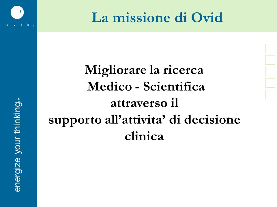 energise your thinkingenergize your thinking TM La missione di Ovid Migliorare la ricerca Medico - Scientifica attraverso il supporto allattivita di decisione clinica