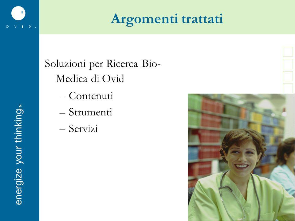 energise your thinkingenergize your thinking TM Argomenti trattati Soluzioni per Ricerca Bio- Medica di Ovid –Contenuti –Strumenti –Servizi