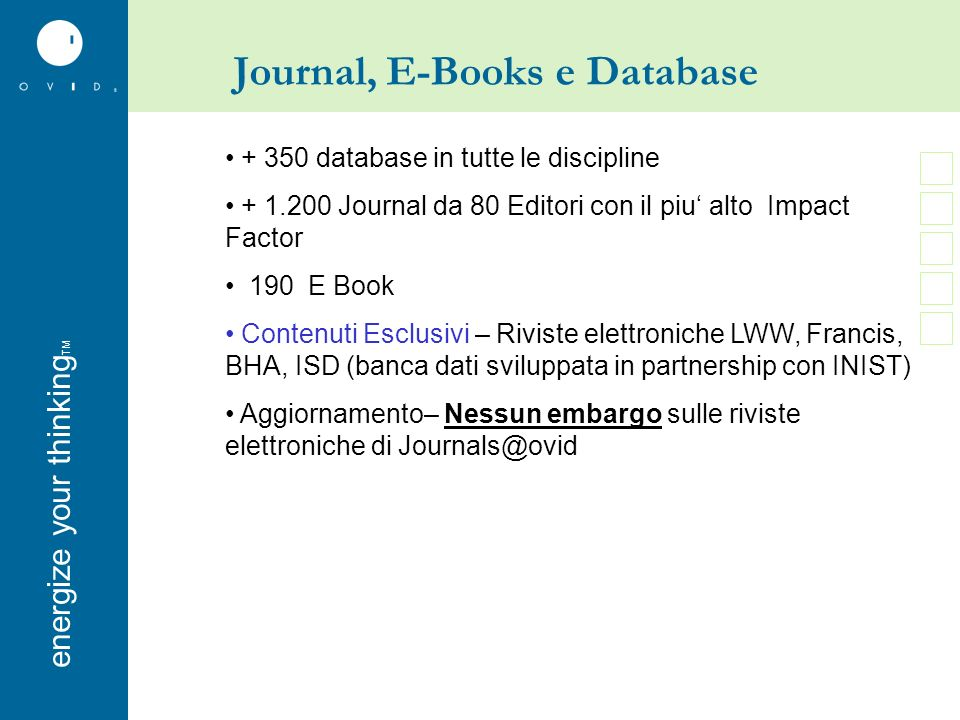 energise your thinkingenergize your thinking TM Journal, E-Books e Database + 350 database in tutte le discipline + 1.200 Journal da 80 Editori con il