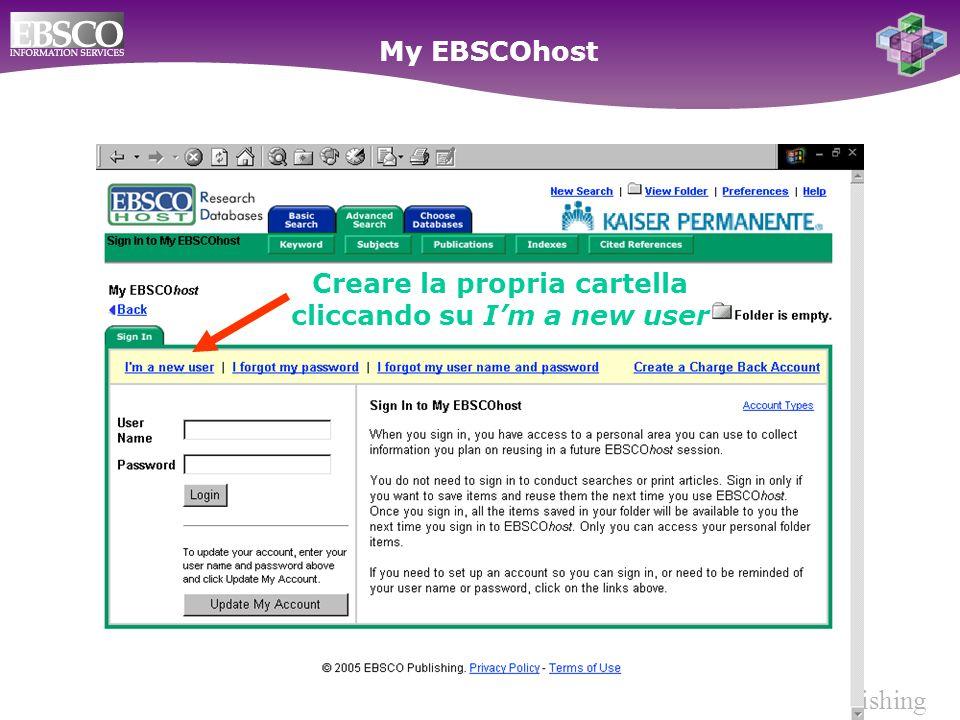 Ebsco Publishing Creare la propria cartella cliccando su Im a new user My EBSCOhost