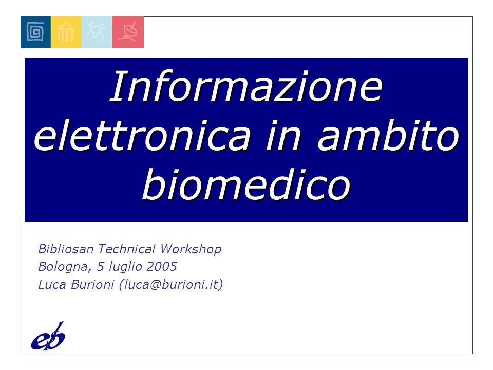 Informazione elettronica in ambito biomedico Bibliosan Technical Workshop Bologna, 5 luglio 2005 Luca Burioni (luca@burioni.it)