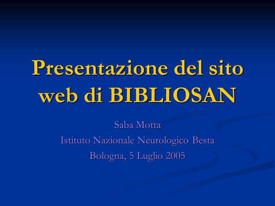 Presentazione del sito web di BIBLIOSAN Saba Motta Istituto Nazionale Neurologico Besta Bologna, 5 Luglio 2005